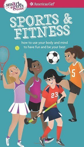 A Smart Girl's Guide: Sports & Fitness: How to Use Your Body and Mind to Play and Feel Your Best